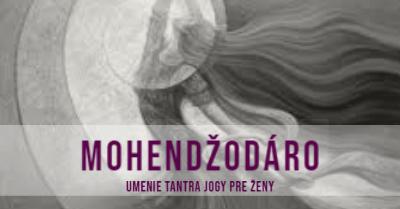 MOHENDŽODÁRO – kurz tantra jogy pre ženy